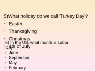 5)What holiday do we call 'Turkey Day'? Easter Thanksgiving Christmas 4th of