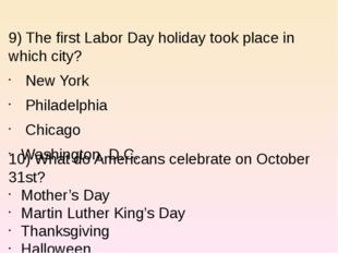 9) The first Labor Day holiday took place in which city? New York Philadelph