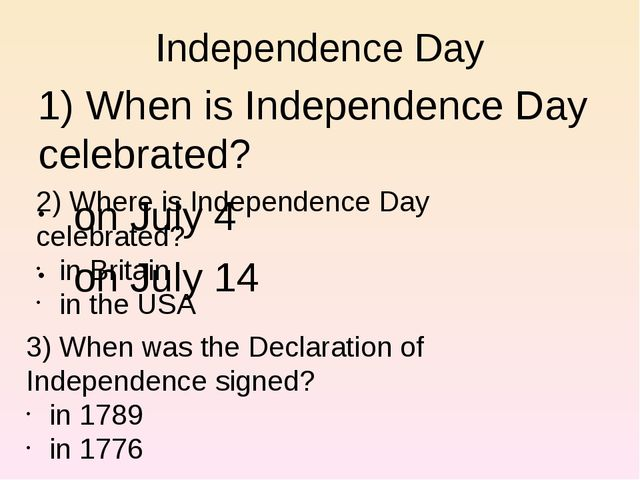 Independence Day 1) When is Independence Day celebrated? on July 4 on July 14...