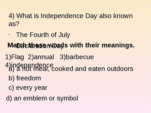 4) What is Independence Day also known as? The Fourth of July Declaration Da...