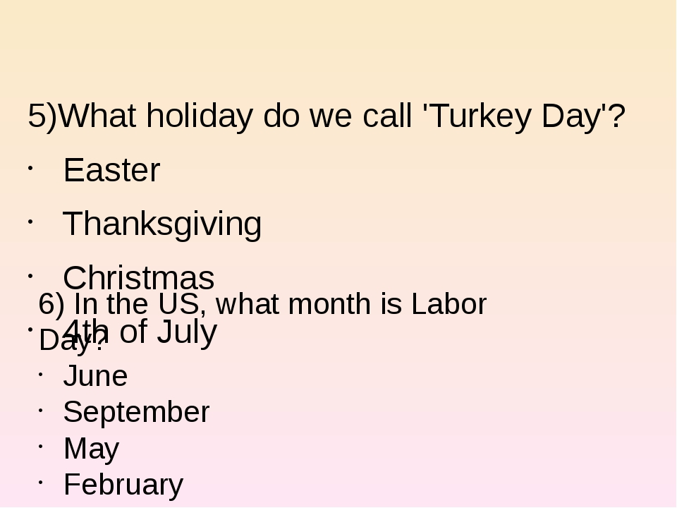5)What holiday do we call 'Turkey Day'? Easter Thanksgiving Christmas 4th of...