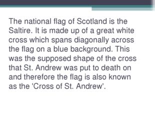 The national flag of Scotland is the Saltire. It is made up of a great white