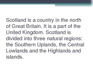 Scotland is a country in the north of Great Britain. It is a part of the Unit