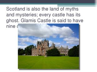 Scotland is also the land of myths and mysteries; every castle has its ghost.
