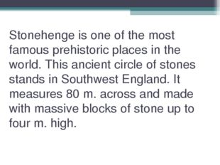 Stonehenge is one of the most famous prehistoric places in the world. This an