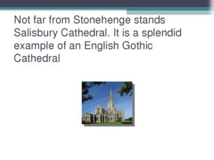 Not far from Stonehenge stands Salisbury Cathedral. It is a splendid example