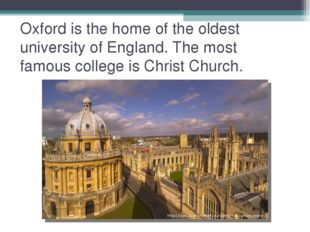 Oxford is the home of the oldest university of England. The most famous colle