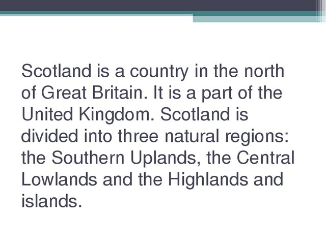 Scotland is a country in the north of Great Britain. It is a part of the Unit...