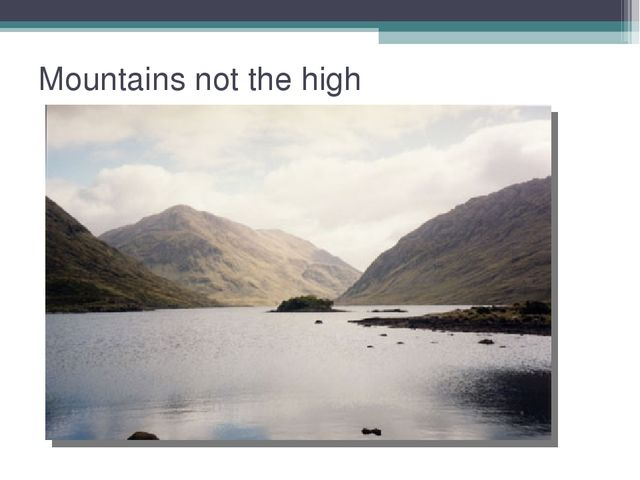 Mountains not the high