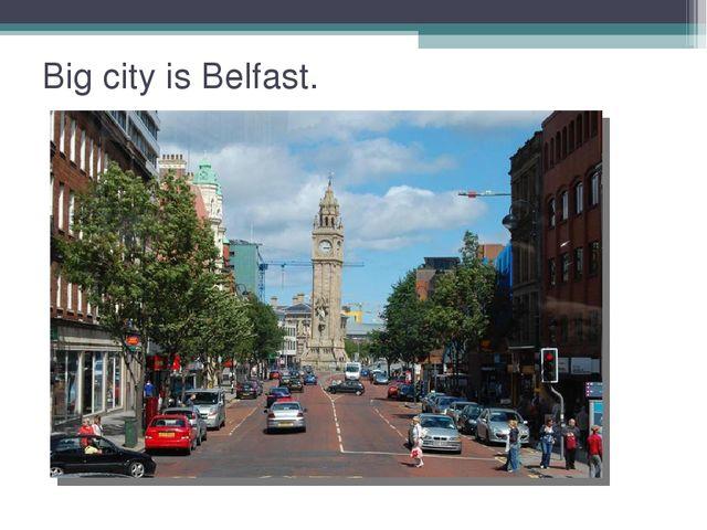 Big city is Belfast.