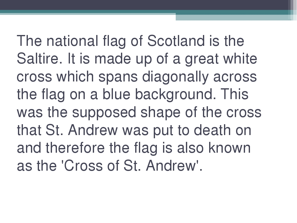 The national flag of Scotland is the Saltire. It is made up of a great white...