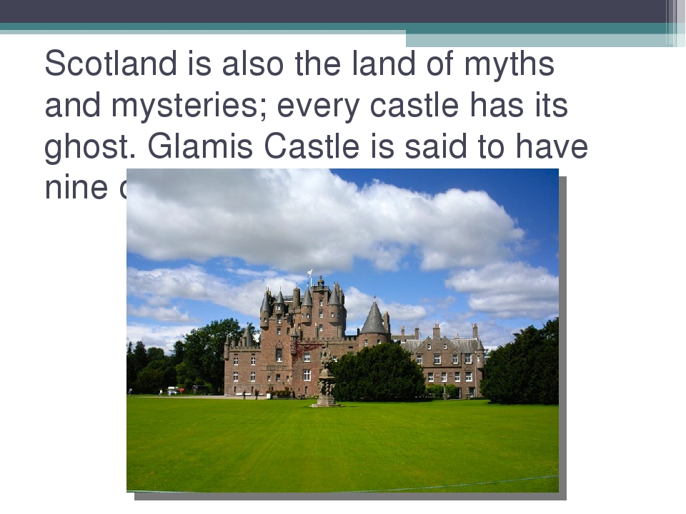 Scotland is also the land of myths and mysteries; every castle has its ghost....