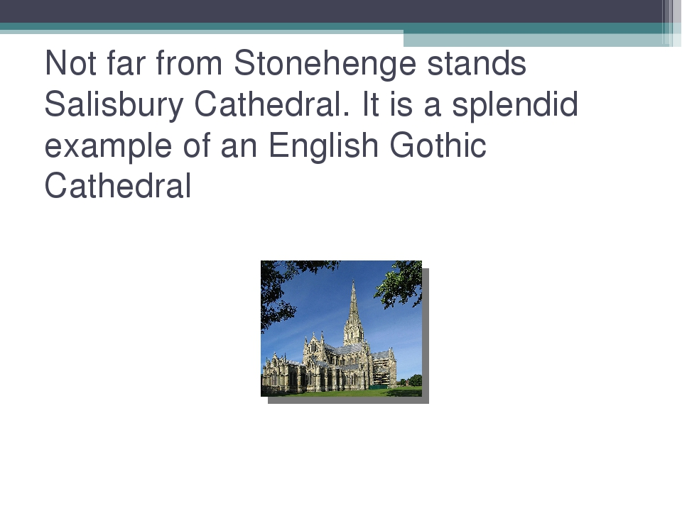 Not far from Stonehenge stands Salisbury Cathedral. It is a splendid example...