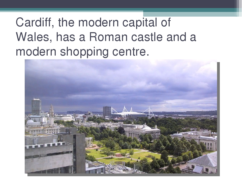 Cardiff, the modern capital of Wales, has a Roman castle and a modern shoppin...