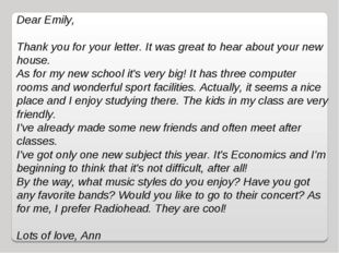 Dear Emily,    Thank you for your letter. It was great to hear about your new