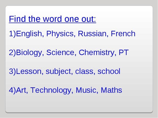 Find the word one out: English, Physics, Russian, French Biology, Science, Ch...