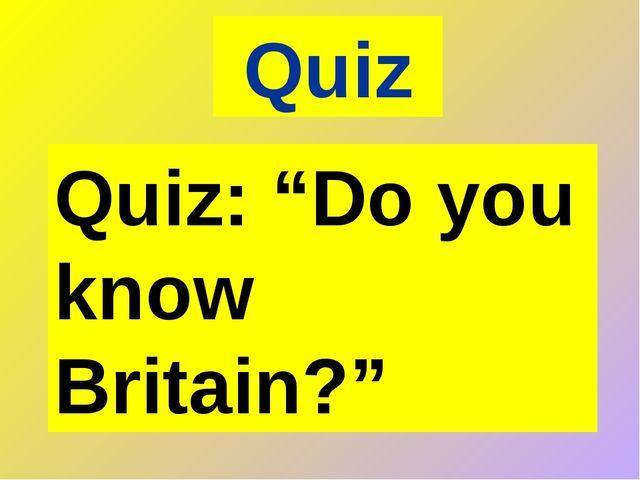 """Quiz Quiz: """"Do you know Britain?"""""""