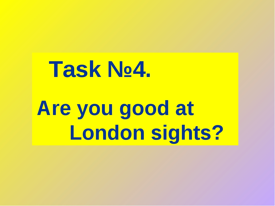 Task №4. Are you good at London sights?