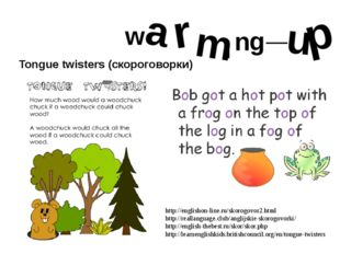 w a r m I n g _ u p Tongue twisters (скороговорки) http://englishon-line.ru/s