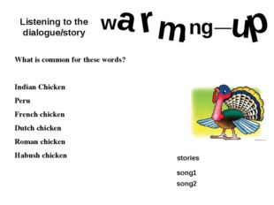 w a r m I n g _ u p What is common for these words? Indian Chicken Peru Frenc
