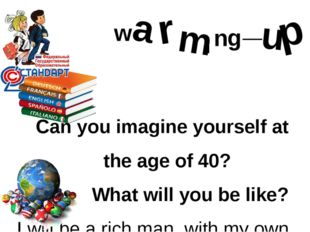 Can you imagine yourself at the age of 40? What will you be like? I will be