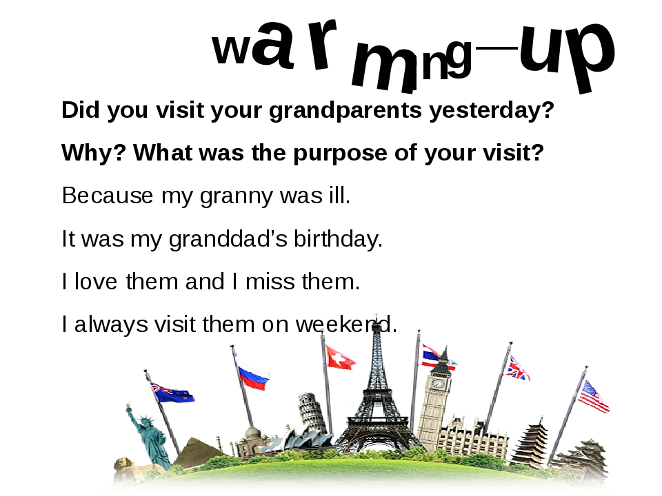 Did you visit your grandparents yesterday? Why? What was the purpose of your...