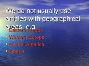 We do not usually use articles with geographical areas, e.g. Eastern Europe W