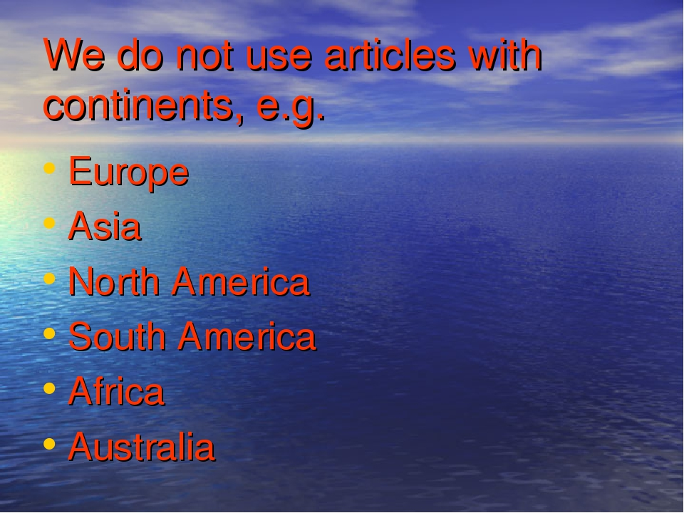 We do not use articles with continents, e.g. Europe Asia North America South...