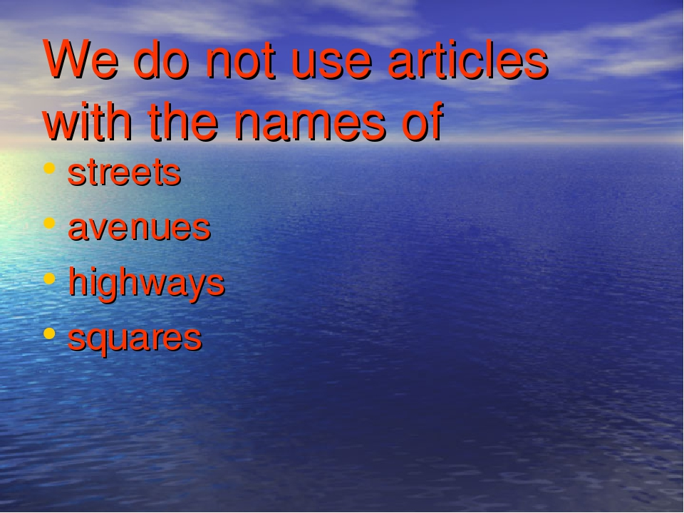 We do not use articles with the names of streets avenues highways squares