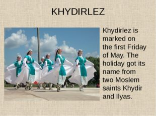 KHYDIRLEZ Khydirlez is marked on the first Friday of May. The holiday got its