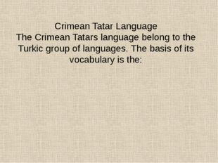 Crimean Tatar Language The Crimean Tatars language belong to the Turkic grou