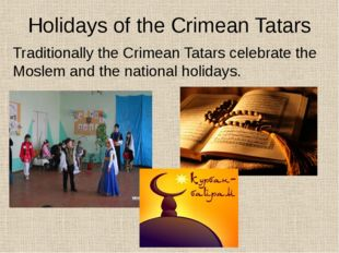 Holidays of the Crimean Tatars Traditionally the Crimean Tatars celebrate the