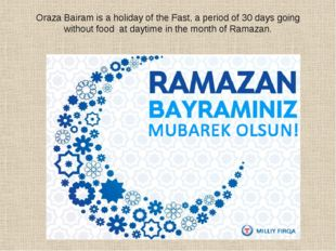 Oraza Bairam is a holiday of the Fast, a period of 30 days going without food