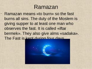 Ramazan Ramazan means «to burn» so the fast burns all sins. The duty of the M