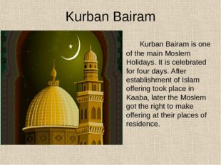 Kurban Bairam Kurban Bairam is one of the main Moslem Holidays. It is celebra