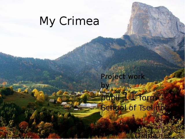 My Crimea Project work by pupil 11 form School of Tselinnoye Diana Skripnich...