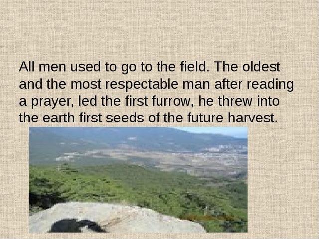 All men used to go to the field. The oldest and the most respectable man aft...