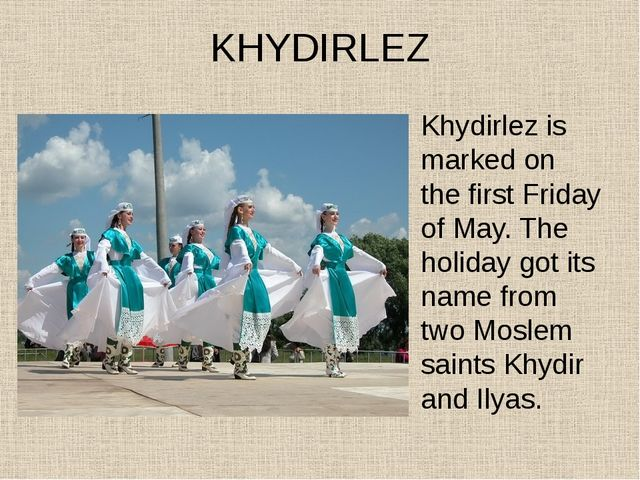 KHYDIRLEZ Khydirlez is marked on the first Friday of May. The holiday got its...