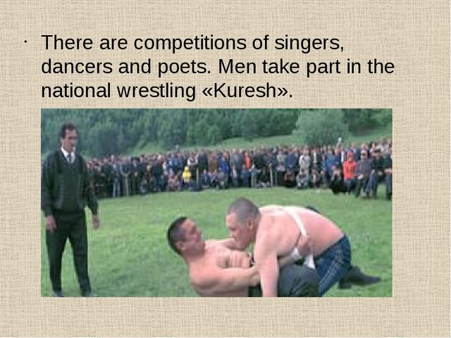 There are competitions of singers, dancers and poets. Men take part in the n...
