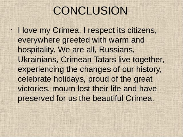 CONCLUSION I love my Crimea, I respect its citizens, everywhere greeted with...