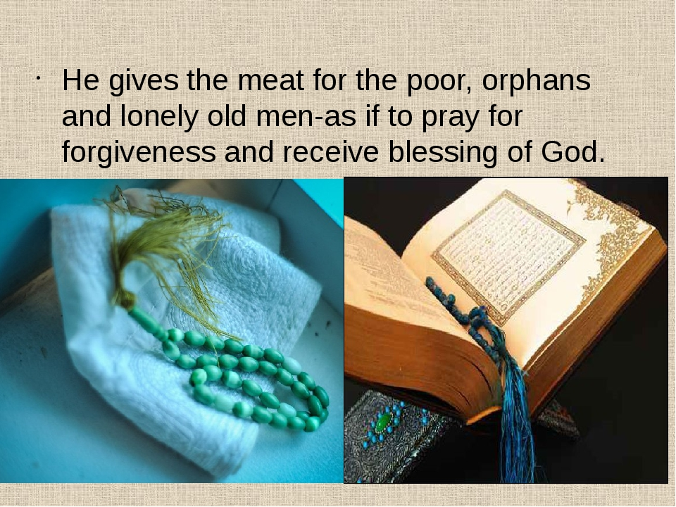 He gives the meat for the poor, orphans and lonely old men-as if to pray for...