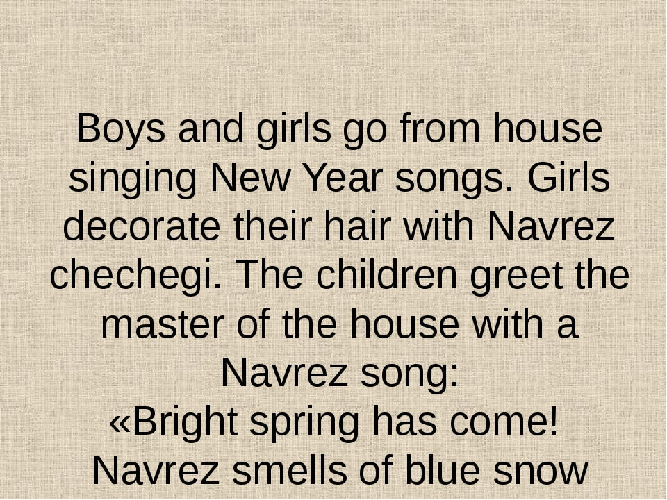 Boys and girls go from house singing New Year songs. Girls decorate their ha...