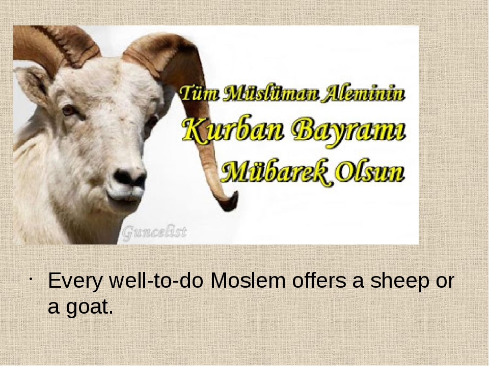Every well-to-do Moslem offers a sheep or a goat.