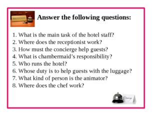 Answer the following questions: 1. What is the main task of the hotel staff?