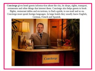 Concierge gives hotel guests informa­tion about the city, its shops, sights,