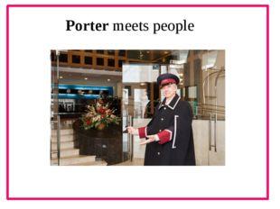 Porter meets people