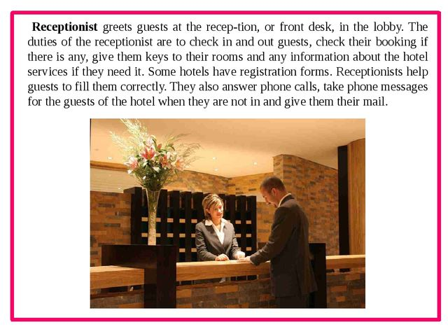 Receptionist greets guests at the recep­tion, or front desk, in the lobby. T...