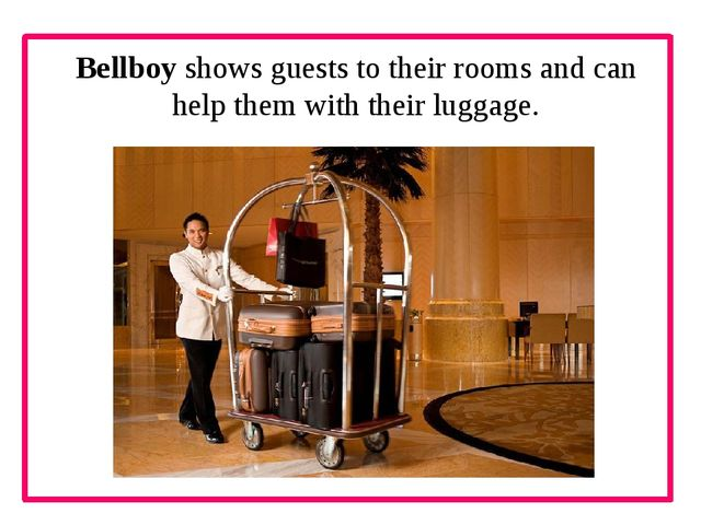 Bellboy shows guests to their rooms and can help them with their luggage.