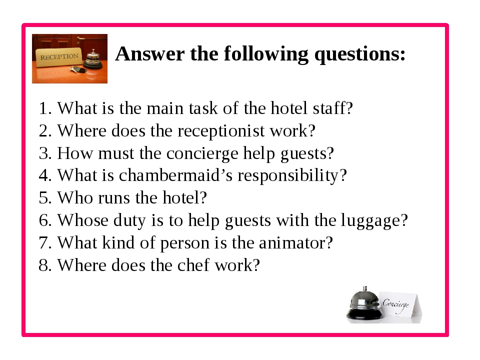 Answer the following questions: 1. What is the main task of the hotel staff?...