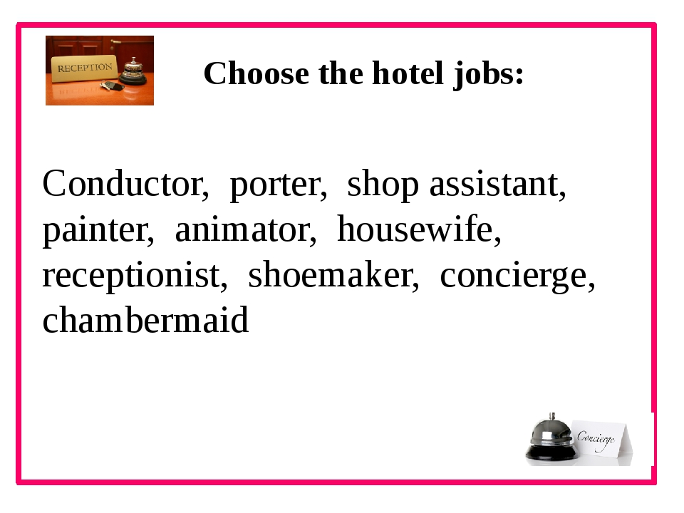 Choose the hotel jobs: Conductor, porter, shop assistant, painter, animator,...